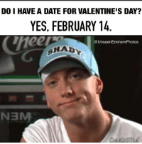 Actually, i'm going out with some friends now. Have a gr8 valentine's day everybody! TeamShady Eminem SlimShady Marshallmathers: DO I HAVE A DATE FOR VALENTINE'S DAY?  YES, FEBRUARY 14  Unseen Eminem Photos  NaM Actually, i'm going out with some friends now. Have a gr8 valentine's day everybody! TeamShady Eminem SlimShady Marshallmathers