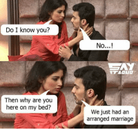 This is how arrange marriages work 😂: Do I know you?  Then why are you  here on my bed?  No...!  We just had an  arranged marriage This is how arrange marriages work 😂