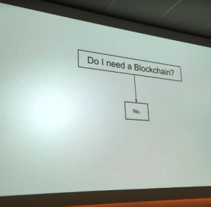 A true slide for blockchain: Do I need a Blockchain?  No. A true slide for blockchain