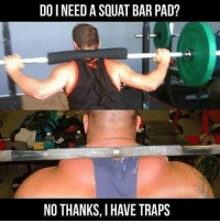 Traps > pads 💪 https://t.co/oXyhpKxHzr: DO I NEED A SQUAT BAR PAD?  NO THANKS, I HAVE TRAPS Traps > pads 💪 https://t.co/oXyhpKxHzr