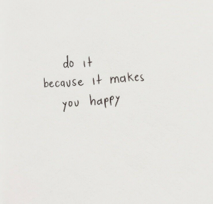 kes: do it  because it ma kes  you happy