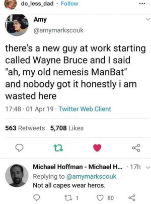 "Dyslexia is a real issue here via /r/wholesomememes https://ift.tt/31qp0V6: do_less_dad Follow  Amy  @amymarkscouk  there's a new guy at work starting  called Wayne Bruce and I said  ""ah, my old nemesis ManBat""  and nobody got it honestly i am  wasted here  17:48 01 Apr 19 Twitter Web Client  563 Retweets 5,708 Likes  Michael Hoffman Michael H... 17h  Replying to @amymarkscouk  Not all capes wear heros  80 Dyslexia is a real issue here via /r/wholesomememes https://ift.tt/31qp0V6"