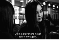 Never,  Favor, and  Do Me: Do me a favor and never  talk to me again.