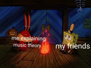 Theory: DO  me explaining  music theory  my friends