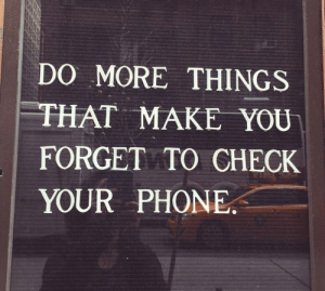 Internet, Life, and Phone: DO MORE THINGS  THAT MAKE YOU  FORGET TO CHECK  YOUR PHONE astound:internet isn't real life | credit