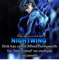 "Batman, Best Friend, and Memes: do nation universe  NIGHTWING  Dick has called Alfred Pennyworth  his ""best friend"" on multiple  OCCa SIOnS dc dccomics dceu dcu dcrebirth dcnation dcextendeduniverse batman superman manofsteel thedarkknight wonderwoman justiceleague cyborg aquaman martianmanhunter greenlantern theflash greenarrow suicidesquad thejoker harleyquinn comics injusticegodsamongus"