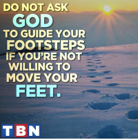 "God, Memes, and Word: DO NOT ASK  GOD  TO GUIDE YOUR  FOOTSTEPS  IF YOU'RE NOT  WILLING TO  MOVE YOUR  FEET.  T BN He replied, ""Blessed rather are those who hear the word of God and obey it."" Luke 11:28"