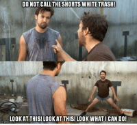 DO NOT CALL THE SHORTS WHITE TRASH!  LOOK AT THIS! LOOKAT THIS! LOOK WHAT I CAN DO!  mgflip.com