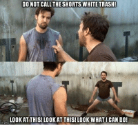 Look At This: DO NOT CALL THE SHORTS WHITE TRASH!  LOOK AT THIS! LOOKAT THIS! LOOK WHATICAN DO!  mgflip.com