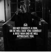 Follow @classymogul for the best motivation 🔥 check them out for daily content!: DO NOT CORRECT A FOOL  OR HE WILL HATE YOU CORRECT  A WISE MAN AND HE WILL  APPRECIATE YOU  MILLIONAIRE MEN TO R Follow @classymogul for the best motivation 🔥 check them out for daily content!
