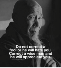 Wisdom. 👌: Do not correct a  fool or he will hate you.  Correct a wise man and  he will appreciate you.  @BusinessMindset101 Wisdom. 👌
