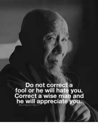Do Not Correct A Fool: Do not correct a  fool or he will hate you.  Correct a wise man and  he will appreciate you.  BusinessMindse101