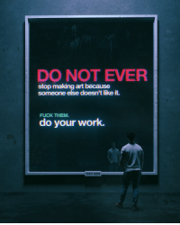 Target, Tumblr, and Work: DO NOT EVER  stop making art because  someone else doesn't like it.  FUCK THEM.  do your work.  DAY 4  229 beeple:PLEASE SHARE.