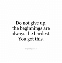 Follow @thegoodquote.co for more quotes. TheGoodQuote 🌻: Do not give up,  the beginnings are  always the hardest.  You got this.  thegoodquote.co Follow @thegoodquote.co for more quotes. TheGoodQuote 🌻