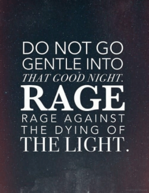 Movie, Amazing, and Rage: DO NOT GO  GENTLE INTO  THATGOOD NIGHT  RAGE  RAGE AGAINST  THE DYING OF  THE LIGHT Amazing movie