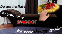 """Reddit, Com, and Src: Do not hesitate  to grab some  SPAGOOT  Session  or your ther <p>[<a href=""""https://www.reddit.com/r/surrealmemes/comments/8dycv4/do_not_hesitate/"""">Src</a>]</p>"""