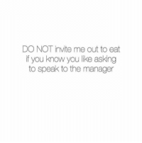 Facts, Asking, and Speak: DO NOT invite me out to eat  if you know you like asking  to speak to the manager Facts or nah?😩😂💯 https://t.co/RdkNti6Lrh