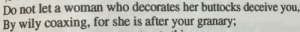 Advice, Ass, and Tumblr: Do not let a woman who decorates her buttocks deceive you,  By wily coaxing, for she is after your granary; esoanem: the-at-symbol:  argumate:  penfairy: some oddly specific advice from Hesiod (c700 BC) which thicc girl hurt you (and stole your grain)   Grain-stealing thots   I'm trying to steal your granary but I'm dummy thicc and the clap of my decorated ass cheeks keeps alerting Hesiod