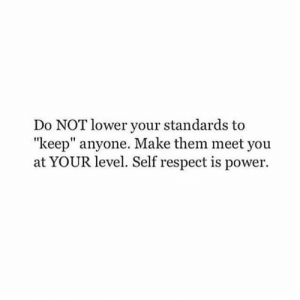 """https://t.co/D0oHEiQNCa: Do NOT lower your standards to  """"keep"""" anyone. Make them meet you  at YOUR level. Self respect is power. https://t.co/D0oHEiQNCa"""