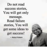 Failure, Success, and Abdul Kalam: Do not read  success stories,  You will get only  message.  Read failure  stories, You will  get some ideas to  get success!  ~ Abdul Kalam