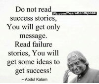 Memes, fb.com, and Failure: Do not read  success stories,  You will get only  message  Read failure  stories, You will  get some ideas to  get success!  Fb.com/TearsCantSpea  ~ Abdul Kalam