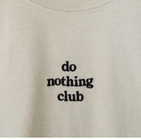 Club, Nothing, and Do Nothing: do  nothing  club