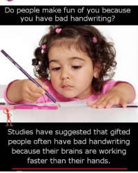 Bad, Brains, and Friends: Do people make fun of you because  you have bad handwriting?  Studies have suggested that gifted  people often have bad handwriting  because their brains are working  faster than their hands. Tag your friends that have a bad handwriting and still don't know book😭😭😭😂😂😂