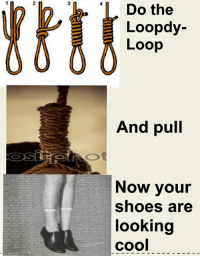 Life, Shoes, and Cool: Do the  7  2  3  Loopdy-  Loop  And pull  SI  Now your  shoes are  looking  cool <p>Only Lesson I Need In Life</p>