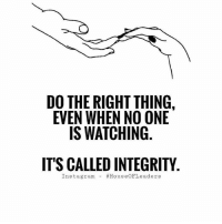 Instagram, Memes, and House: DO THE RIGHT THING,  EVEN WHEN NO ONE  IS WATCHING  ITS CALLED INTEGRITY  Instagram- Follow @house.of.leaders 😊 Do the right thing, even when no one is watching 🙏 . awakespiritual wisdom bekind loveandlight