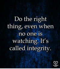 relationship quotes: Do the right  thing, even when  no one is  watching. It's  called integrity  RO  RELATIONSHIP  QUOTES
