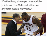 "Basketball, Cavs, and Nba: ""Do the thing where you score all the  points and the Celtics don't score  anymore points, hurry now 😂😂 nbamemes cavs nba (via ‪@barstoolsports)"