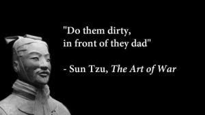 "Dad, Dirty, and Sun Tzu: ""Do them dirty,  in front of they dad""  - Sun Tzu, The Art of War"
