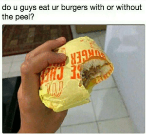 Target, Tumblr, and Blog: do u guys eat ur burgers with or without  the peel? memesforages:What ?