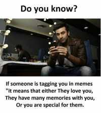 "Love, Memes, and 🤖: Do vou know?  If someone is tagging you in memes  ""it means that either They love you,  They have many memories with you,  Or you are special for them. Follow our new page - @sadcasm.co"