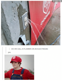 DO WE CALLA PLUMBER OR AN ELECTRICIAN  yes  VIA GAG, COM