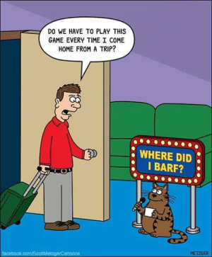 Facebook, Funny, and facebook.com: DO WE HAVE TO PLAY THIS  GAME EVERY TIME I COME  HOME FROM A TRIP?  WHERE DID  I BARF?  METZGER  facebook.com/ScottMetzgerCartoons Yep, its game time via /r/funny https://ift.tt/2wTRwlf