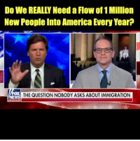 America, Memes, and Immigration: Do We REALLY Need a Flow of1 Million  New People Into America Every Year?  ох  WS  THE QUESTION NOBODY ASKS ABOUT IMMIGRATION Do we REALLY need to give out 1 million new green cards every year?   Everyone in America needs to hear this clip.