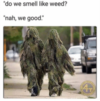 """Tag your partner in crime lol: do we smell like Weed  """"nah, we good.""""  TL  WEN Tag your partner in crime lol"""