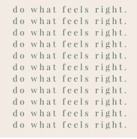 What, Feels, and Right: do what feels right  do what feels right  do what feels right  do what feels right  o what feels right.  do what feels right  do what feels right  do what feels right  do what feels right  do what feels right  do what feels right