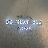 Love, You, and What: DO WHAT YOU  LOVE