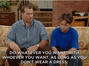 Children, Gif, and Dress: DO WHATEVER YOU WANT, WITH  WHOEVER YOU WANT. AS LONG AS YOU  DON'T WEAR A DRESS. Al bundy married with children ed oneill GIF - Find on GIFER