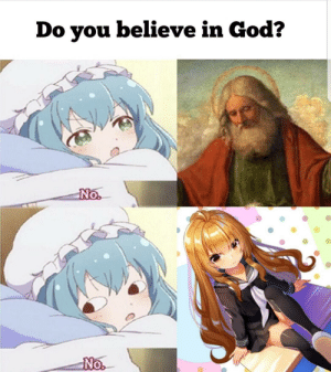 I had to make my own version: Do you believe in God?  No  No. I had to make my own version