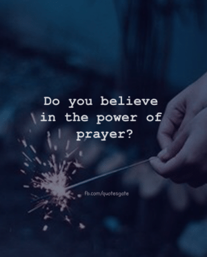 fb.com, Power, and Prayer: Do you believe  in the power of  prayer?  fb.com/quotesgate