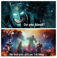 May, Will, and You: Do you bleed?  No but you will on 1st May <p>Uh … You will bleed 😅😁</p>