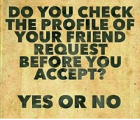 Dank, 🤖, and Yes: DO YOU CHECK  THE PROFILE OF  YOUR FRIEND  REQUEST  BEFORE YOU  ACCEPT?  YES OR NO #jussayin