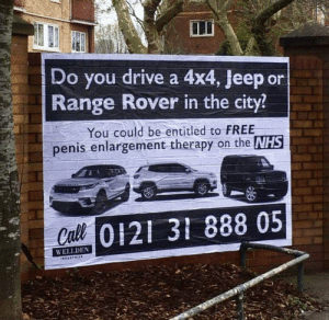 Entitled: Do you drive a 4x4, Jeep or  Range Rover in the city?  You could be entitled to FREE  penis enlargement therapy on the NHS  Cull 0121 31 888 05  WELLDEN  INDUSTRICE