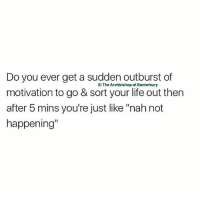 """All the time😂: Do you ever get a sudden outburst of  motivation to go & sort your life out then  after 5 mins you're just like """"nah not  happening  The Archbishop of Banterbury All the time😂"""