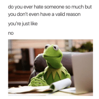 """<p>Hate is a strong word via /r/memes <a href=""""http://ift.tt/2xJ45hH"""">http://ift.tt/2xJ45hH</a></p>: do you ever hate someone so much but  you don't even have a valid reason  you're just like  no <p>Hate is a strong word via /r/memes <a href=""""http://ift.tt/2xJ45hH"""">http://ift.tt/2xJ45hH</a></p>"""