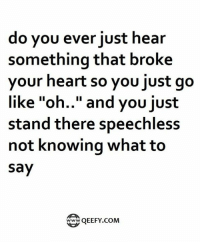 """speechless: do you ever just hear  something that broke  your heart so you just go  like """"oh.."""" and you just  stand there speechless  not knowing what to  say  QEEFY COM"""