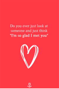 """Think, You, and Glad: Do you ever just look at  someone and just think  """"I'm so glad I met you""""  RELATIONSH"""